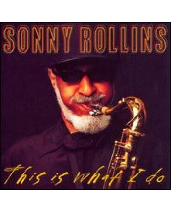 Sonny Rollins / This Is What I Do